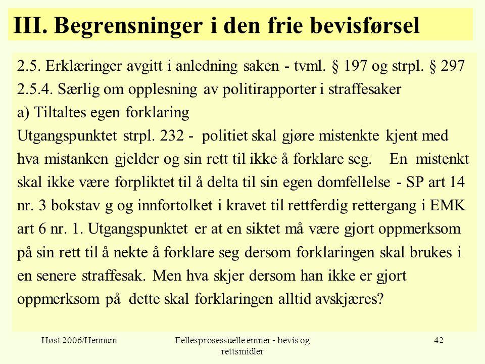 Høst 2006/HennumFellesprosessuelle emner - bevis og rettsmidler 42 III. Begrensninger i den frie bevisførsel 2.5. Erklæringer avgitt i anledning saken
