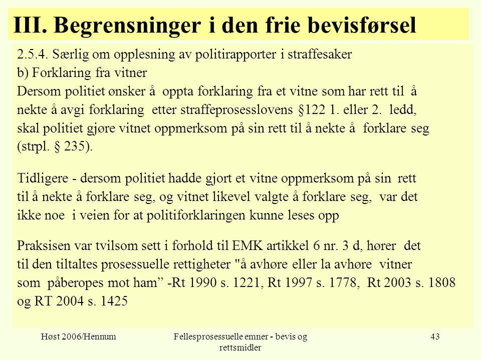 Høst 2006/HennumFellesprosessuelle emner - bevis og rettsmidler 43 III. Begrensninger i den frie bevisførsel 2.5.4. Særlig om opplesning av politirapp