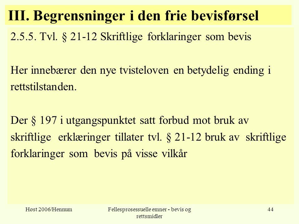 Høst 2006/HennumFellesprosessuelle emner - bevis og rettsmidler 44 III. Begrensninger i den frie bevisførsel 2.5.5. Tvl. § 21-12 Skriftlige forklaring
