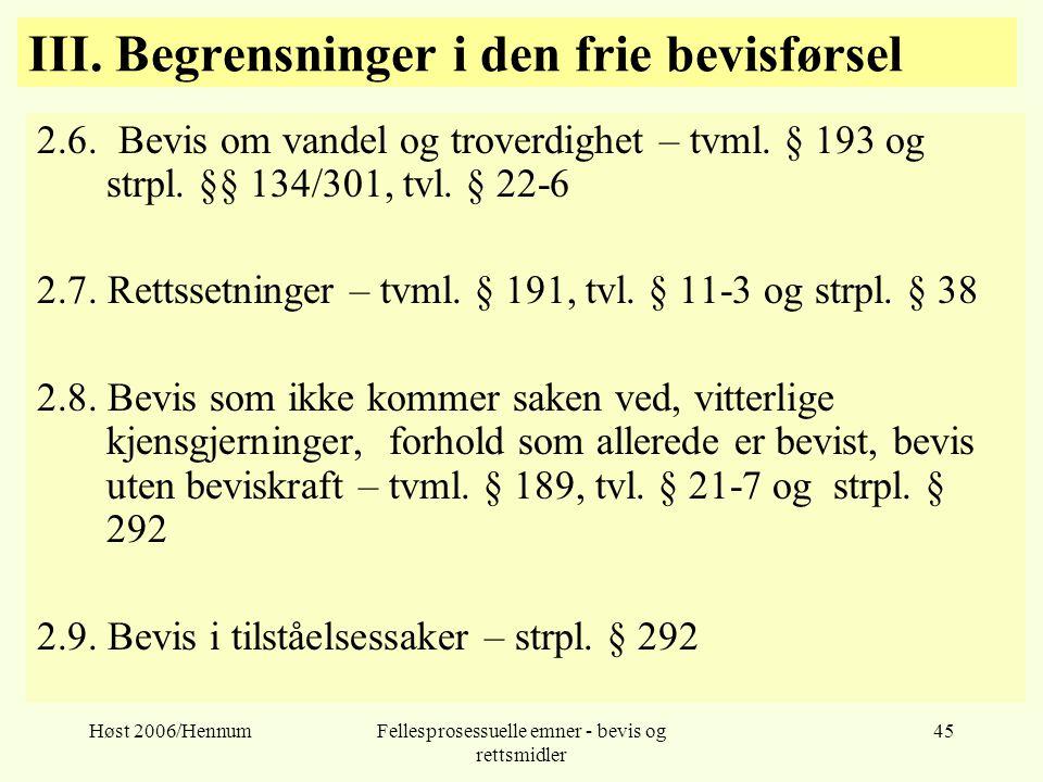 Høst 2006/HennumFellesprosessuelle emner - bevis og rettsmidler 45 III. Begrensninger i den frie bevisførsel 2.6. Bevis om vandel og troverdighet – tv