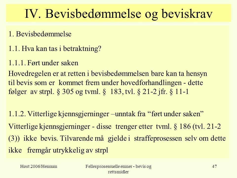 Høst 2006/HennumFellesprosessuelle emner - bevis og rettsmidler 47 IV. Bevisbedømmelse og beviskrav 1. Bevisbedømmelse 1.1. Hva kan tas i betraktning?