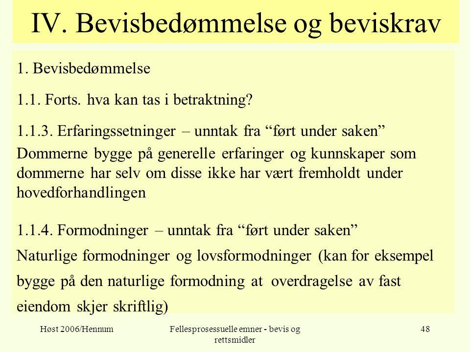 Høst 2006/HennumFellesprosessuelle emner - bevis og rettsmidler 48 IV. Bevisbedømmelse og beviskrav 1. Bevisbedømmelse 1.1. Forts. hva kan tas i betra