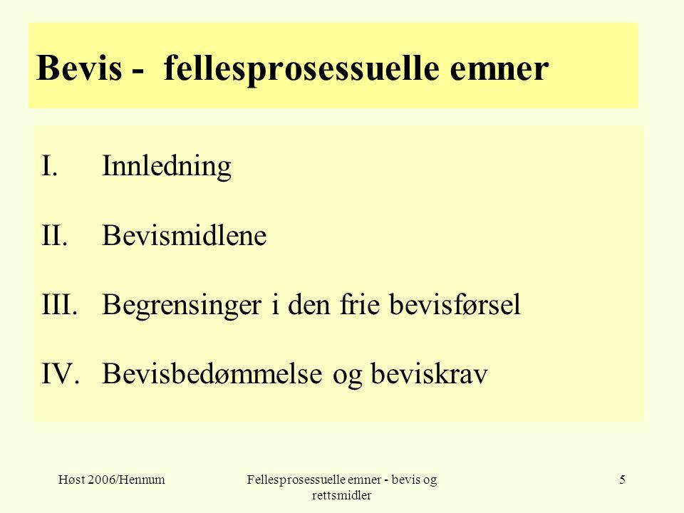 Høst 2006/HennumFellesprosessuelle emner - bevis og rettsmidler 5 Bevis - fellesprosessuelle emner I.Innledning II.Bevismidlene III.Begrensinger i den