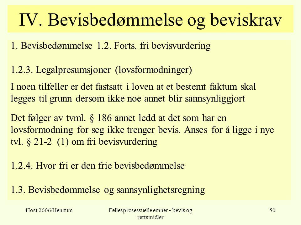 Høst 2006/HennumFellesprosessuelle emner - bevis og rettsmidler 50 IV. Bevisbedømmelse og beviskrav 1. Bevisbedømmelse 1.2. Forts. fri bevisvurdering