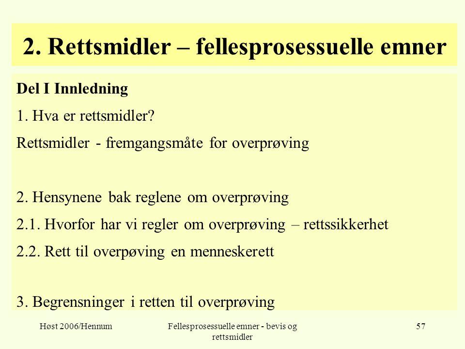 Høst 2006/HennumFellesprosessuelle emner - bevis og rettsmidler 57 2. Rettsmidler – fellesprosessuelle emner Del I Innledning 1. Hva er rettsmidler? R