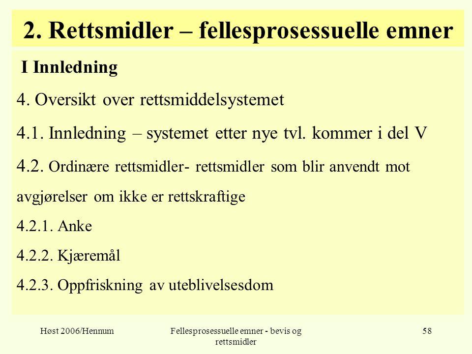 Høst 2006/HennumFellesprosessuelle emner - bevis og rettsmidler 58 2. Rettsmidler – fellesprosessuelle emner I Innledning 4. Oversikt over rettsmiddel
