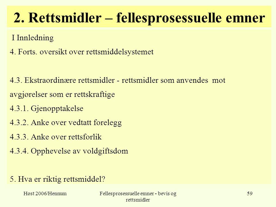 Høst 2006/HennumFellesprosessuelle emner - bevis og rettsmidler 59 2. Rettsmidler – fellesprosessuelle emner I Innledning 4. Forts. oversikt over rett