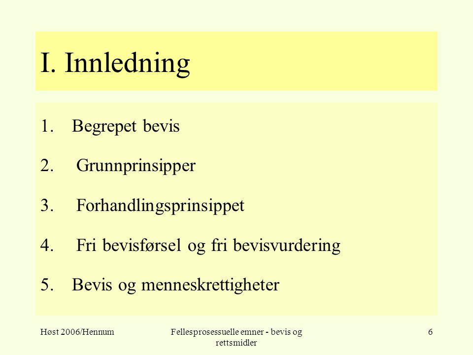 Høst 2006/HennumFellesprosessuelle emner - bevis og rettsmidler 6 I. Innledning 1.Begrepet bevis 2. Grunnprinsipper 3. Forhandlingsprinsippet 4. Fri b