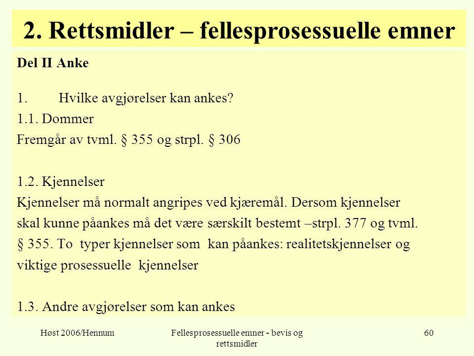 Høst 2006/HennumFellesprosessuelle emner - bevis og rettsmidler 60 2. Rettsmidler – fellesprosessuelle emner Del II Anke 1.Hvilke avgjørelser kan anke
