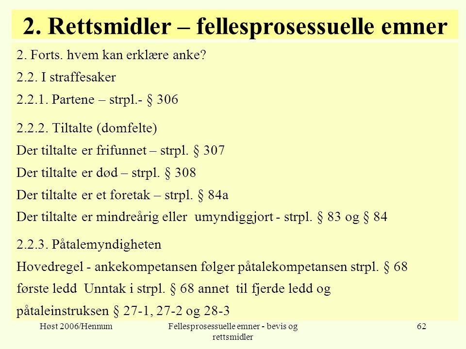Høst 2006/HennumFellesprosessuelle emner - bevis og rettsmidler 62 2. Rettsmidler – fellesprosessuelle emner 2. Forts. hvem kan erklære anke? 2.2. I s
