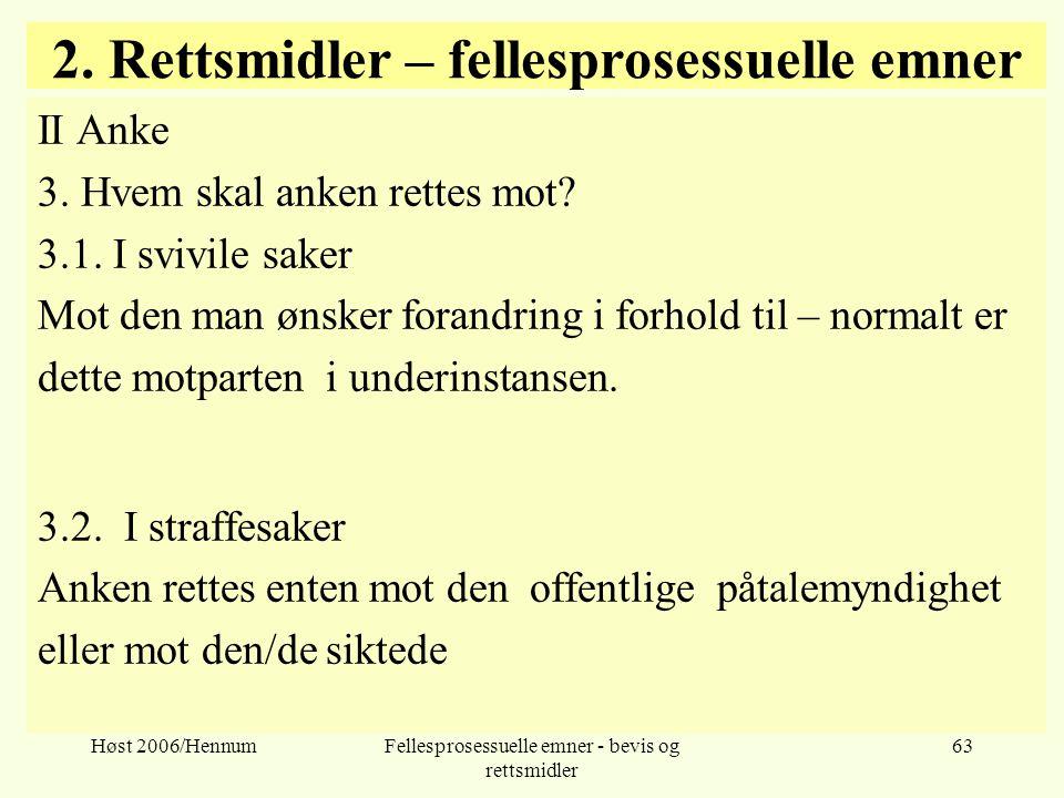 Høst 2006/HennumFellesprosessuelle emner - bevis og rettsmidler 63 2. Rettsmidler – fellesprosessuelle emner II Anke 3. Hvem skal anken rettes mot? 3.