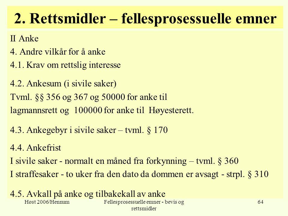 Høst 2006/HennumFellesprosessuelle emner - bevis og rettsmidler 64 2. Rettsmidler – fellesprosessuelle emner II Anke 4. Andre vilkår for å anke 4.1. K