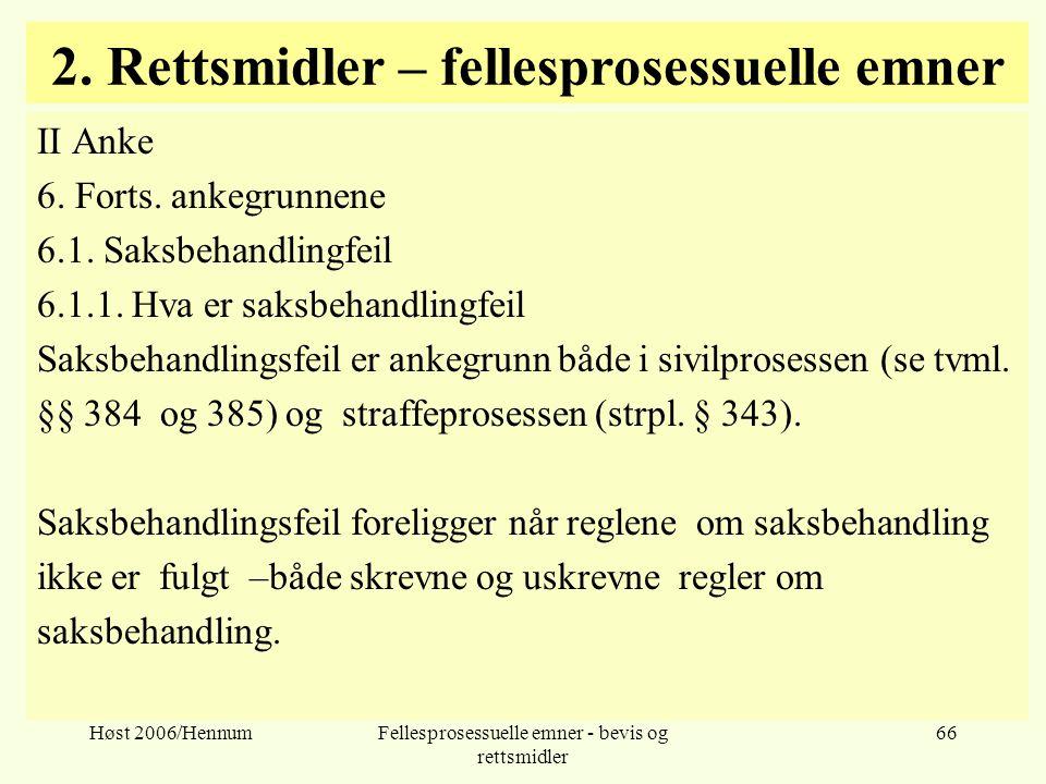 Høst 2006/HennumFellesprosessuelle emner - bevis og rettsmidler 66 2. Rettsmidler – fellesprosessuelle emner II Anke 6. Forts. ankegrunnene 6.1. Saksb