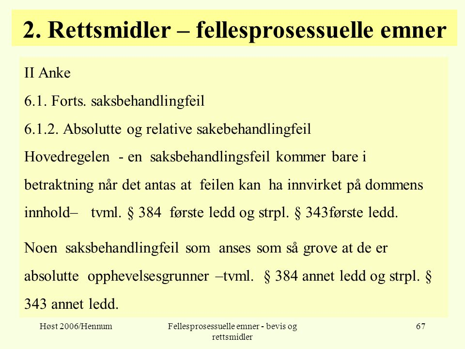 Høst 2006/HennumFellesprosessuelle emner - bevis og rettsmidler 67 2. Rettsmidler – fellesprosessuelle emner II Anke 6.1. Forts. saksbehandlingfeil 6.
