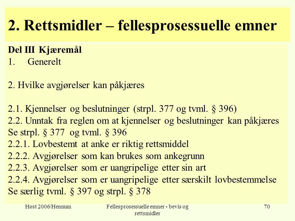 Høst 2006/HennumFellesprosessuelle emner - bevis og rettsmidler 70 2. Rettsmidler – fellesprosessuelle emner Del III Kjæremål 1.Generelt 2. Hvilke avg