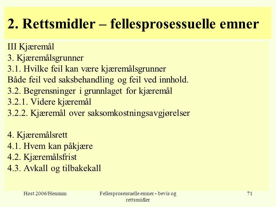 Høst 2006/HennumFellesprosessuelle emner - bevis og rettsmidler 71 2. Rettsmidler – fellesprosessuelle emner III Kjæremål 3. Kjæremålsgrunner 3.1. Hvi