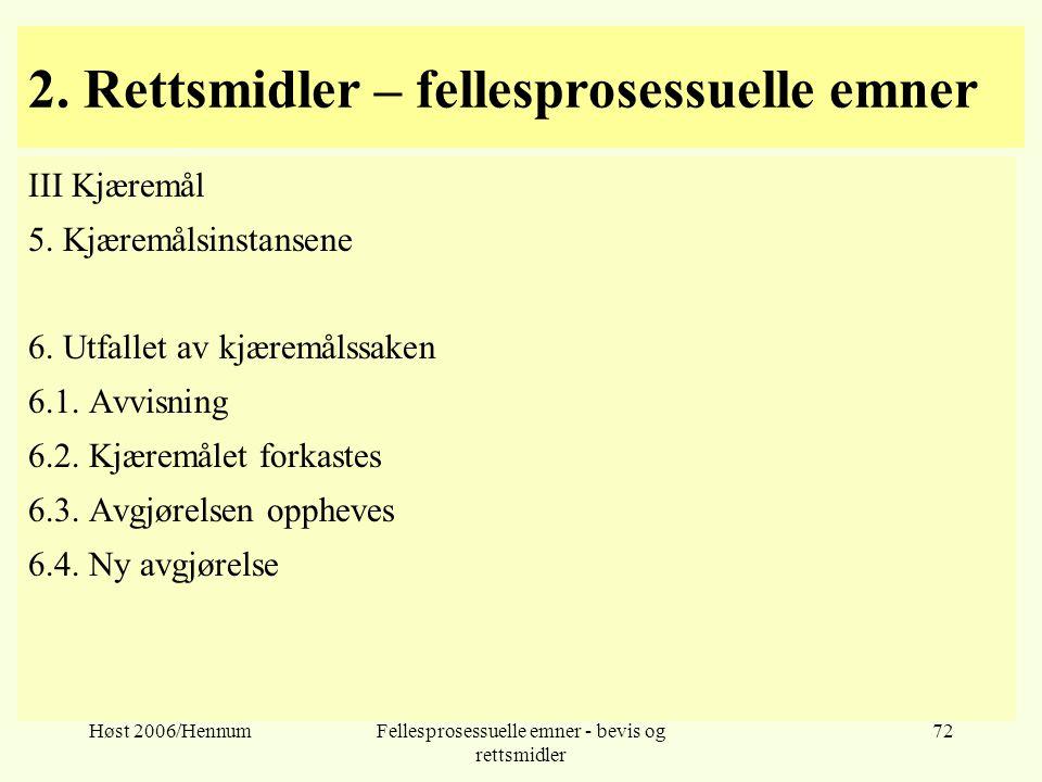 Høst 2006/HennumFellesprosessuelle emner - bevis og rettsmidler 72 2. Rettsmidler – fellesprosessuelle emner III Kjæremål 5. Kjæremålsinstansene 6. Ut