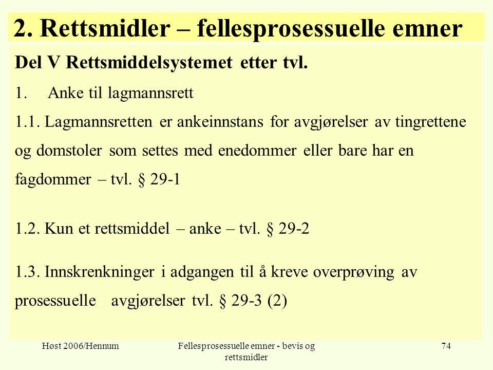 Høst 2006/HennumFellesprosessuelle emner - bevis og rettsmidler 74 2. Rettsmidler – fellesprosessuelle emner Del V Rettsmiddelsystemet etter tvl. 1.An