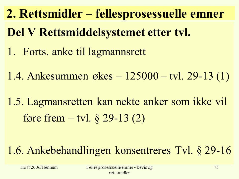 Høst 2006/HennumFellesprosessuelle emner - bevis og rettsmidler 75 2. Rettsmidler – fellesprosessuelle emner Del V Rettsmiddelsystemet etter tvl. 1.Fo