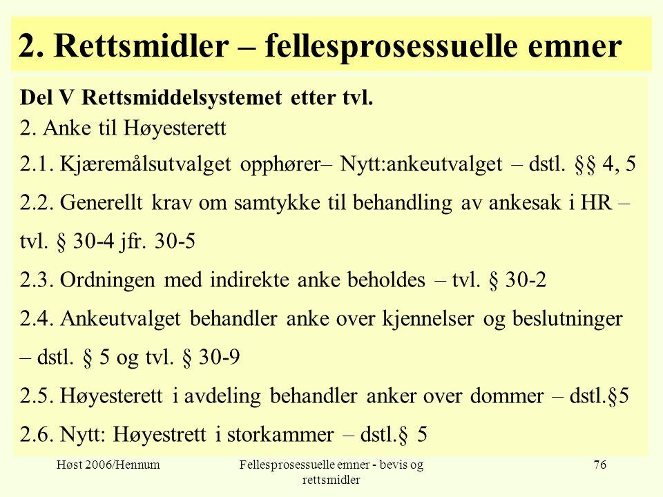 Høst 2006/HennumFellesprosessuelle emner - bevis og rettsmidler 76 2. Rettsmidler – fellesprosessuelle emner Del V Rettsmiddelsystemet etter tvl. 2. A