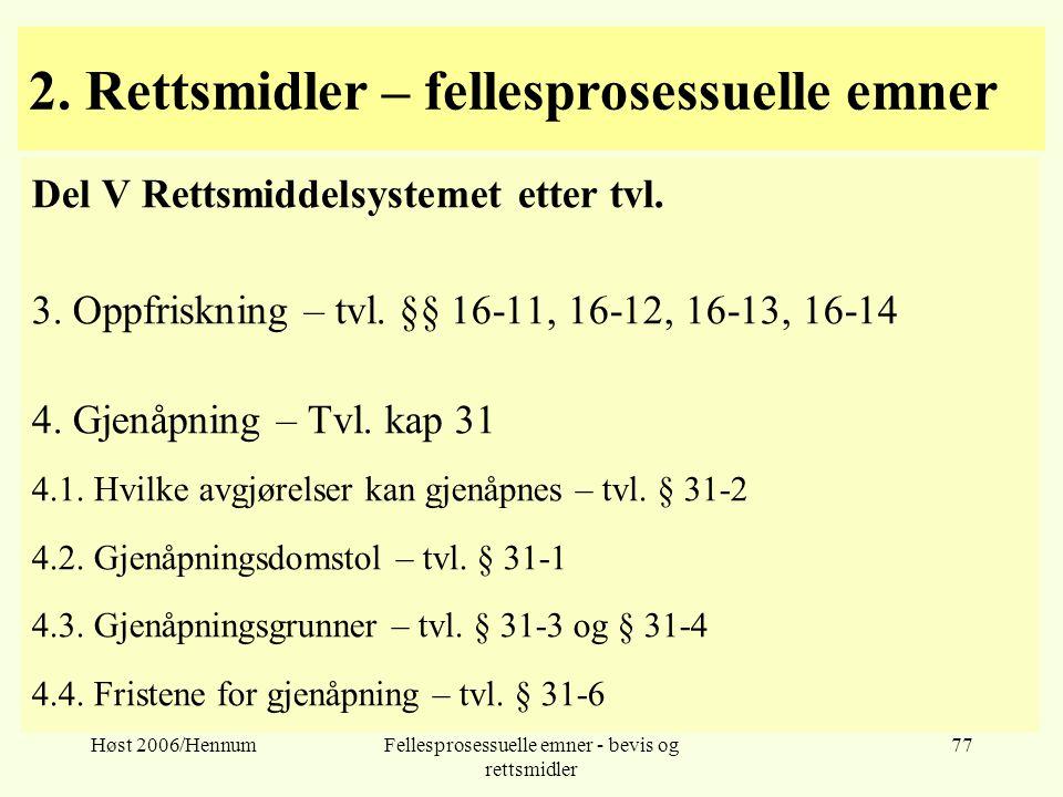 Høst 2006/HennumFellesprosessuelle emner - bevis og rettsmidler 77 2. Rettsmidler – fellesprosessuelle emner Del V Rettsmiddelsystemet etter tvl. 3. O