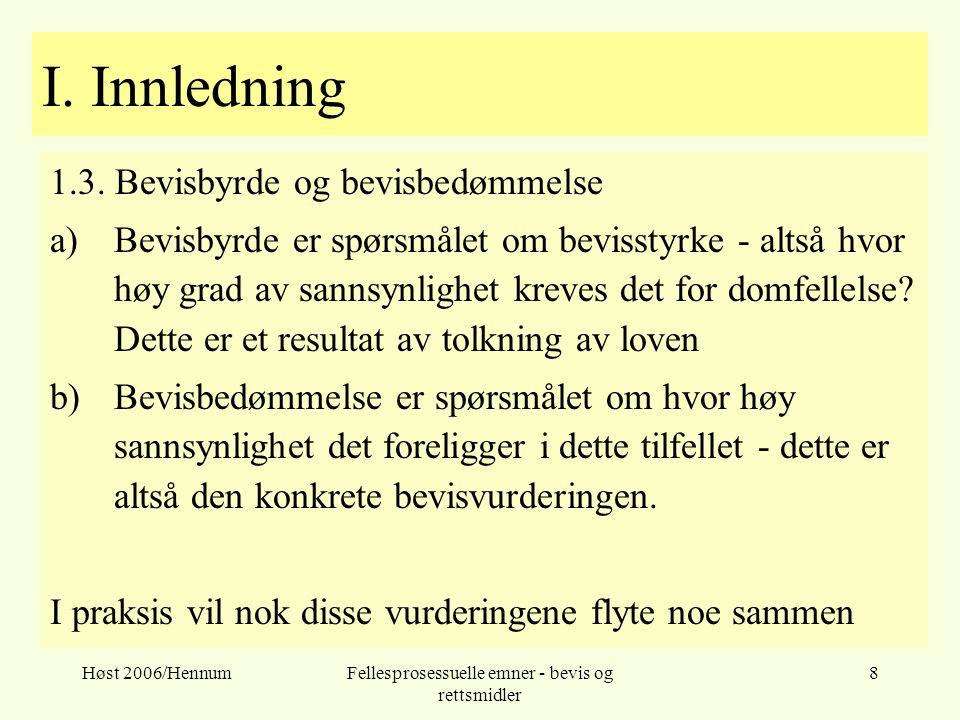 Høst 2006/HennumFellesprosessuelle emner - bevis og rettsmidler 8 I. Innledning 1.3. Bevisbyrde og bevisbedømmelse a)Bevisbyrde er spørsmålet om bevis