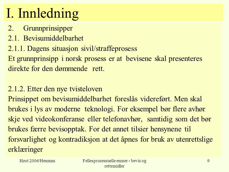 Høst 2006/HennumFellesprosessuelle emner - bevis og rettsmidler 9 I. Innledning 2.Grunnprinsipper 2.1. Bevisumiddelbarhet 2.1.1. Dagens situasjon sivi