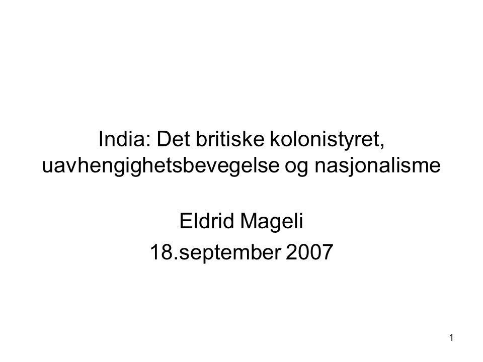 1 India: Det britiske kolonistyret, uavhengighetsbevegelse og nasjonalisme Eldrid Mageli 18.september 2007