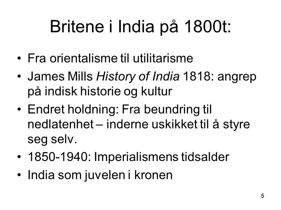 5 Britene i India på 1800t: Fra orientalisme til utilitarisme James Mills History of India 1818: angrep på indisk historie og kultur Endret holdning: Fra beundring til nedlatenhet – inderne uskikket til å styre seg selv.