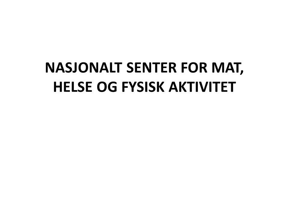 NASJONALT SENTER FOR MAT, HELSE OG FYSISK AKTIVITET