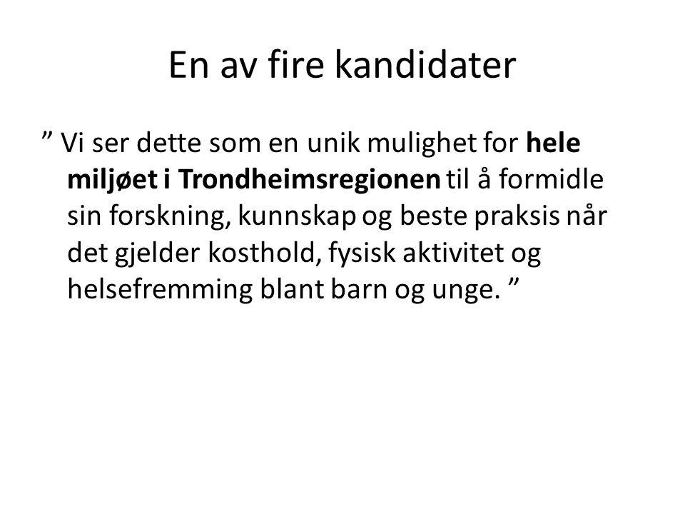 """En av fire kandidater """" Vi ser dette som en unik mulighet for hele miljøet i Trondheimsregionen til å formidle sin forskning, kunnskap og beste praksi"""