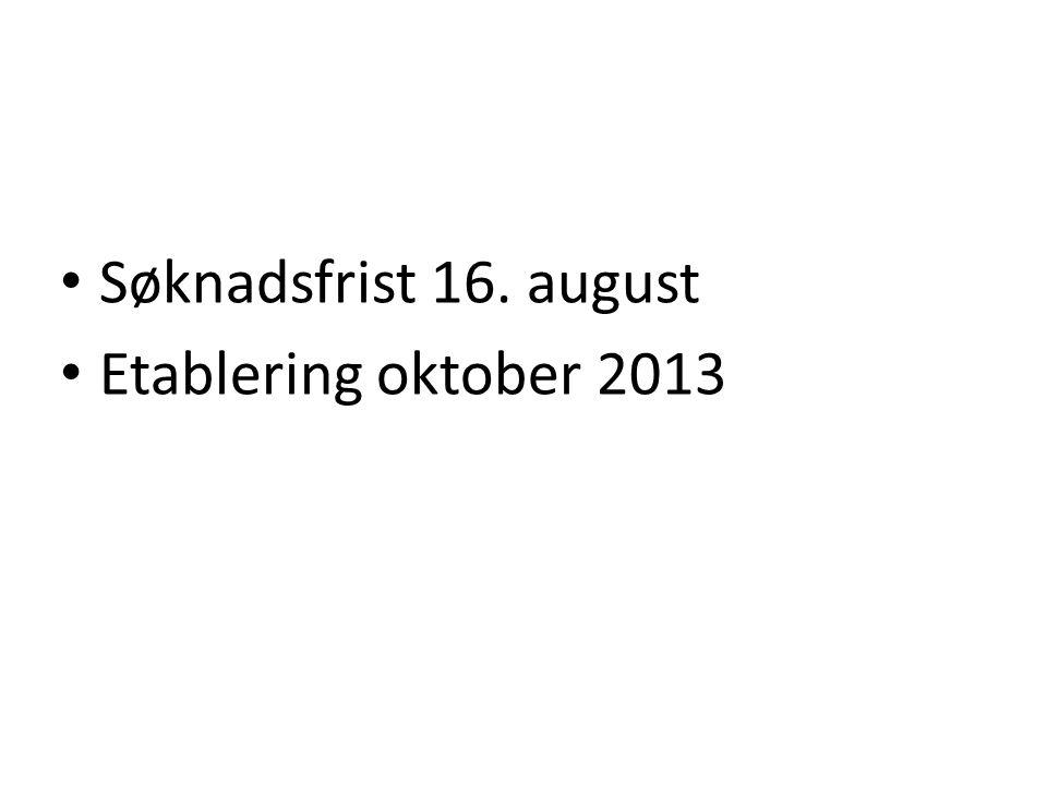 Søknadsfrist 16. august Etablering oktober 2013