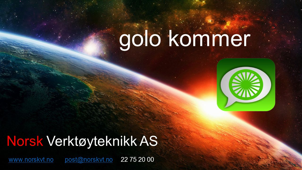 golo kommer www.norskvt.nowww.norskvt.no post@norskvt.no 22 75 20 00post@norskvt.no Norsk Verktøyteknikk AS