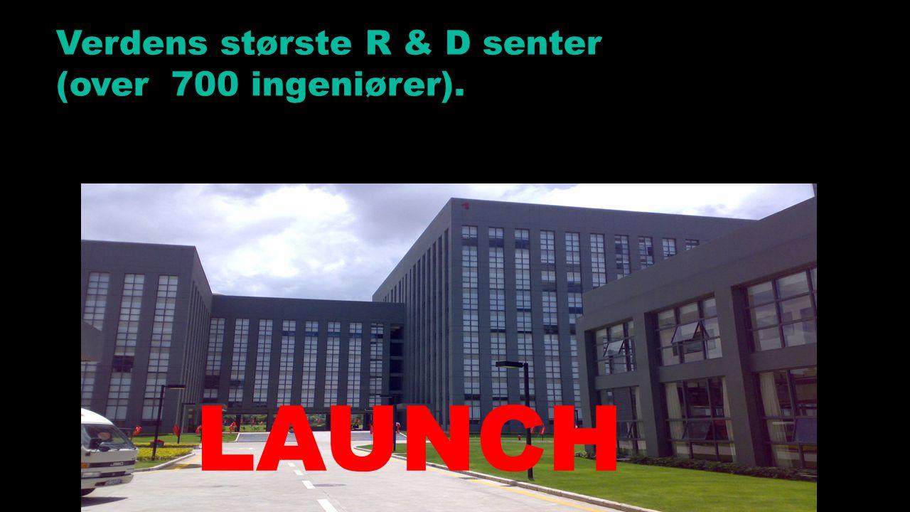 Verdens største R & D senter (over 700 ingeniører). LAUNCH