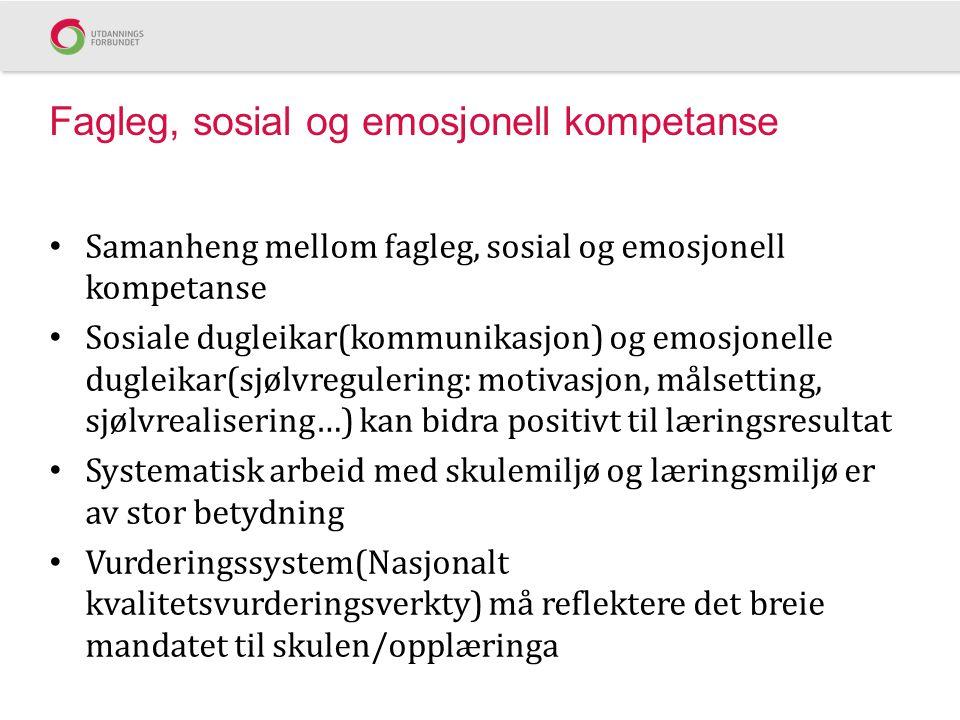 Fagleg, sosial og emosjonell kompetanse Samanheng mellom fagleg, sosial og emosjonell kompetanse Sosiale dugleikar(kommunikasjon) og emosjonelle dugle