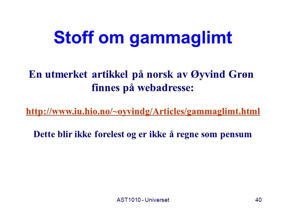AST1010 - Universet40 Stoff om gammaglimt En utmerket artikkel på norsk av Øyvind Grøn finnes på webadresse: http://www.iu.hio.no/~oyvindg/Articles/gammaglimt.html Dette blir ikke forelest og er ikke å regne som pensum
