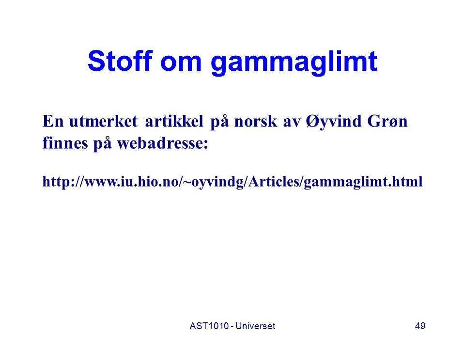 AST1010 - Universet49 Stoff om gammaglimt En utmerket artikkel på norsk av Øyvind Grøn finnes på webadresse: http://www.iu.hio.no/~oyvindg/Articles/ga