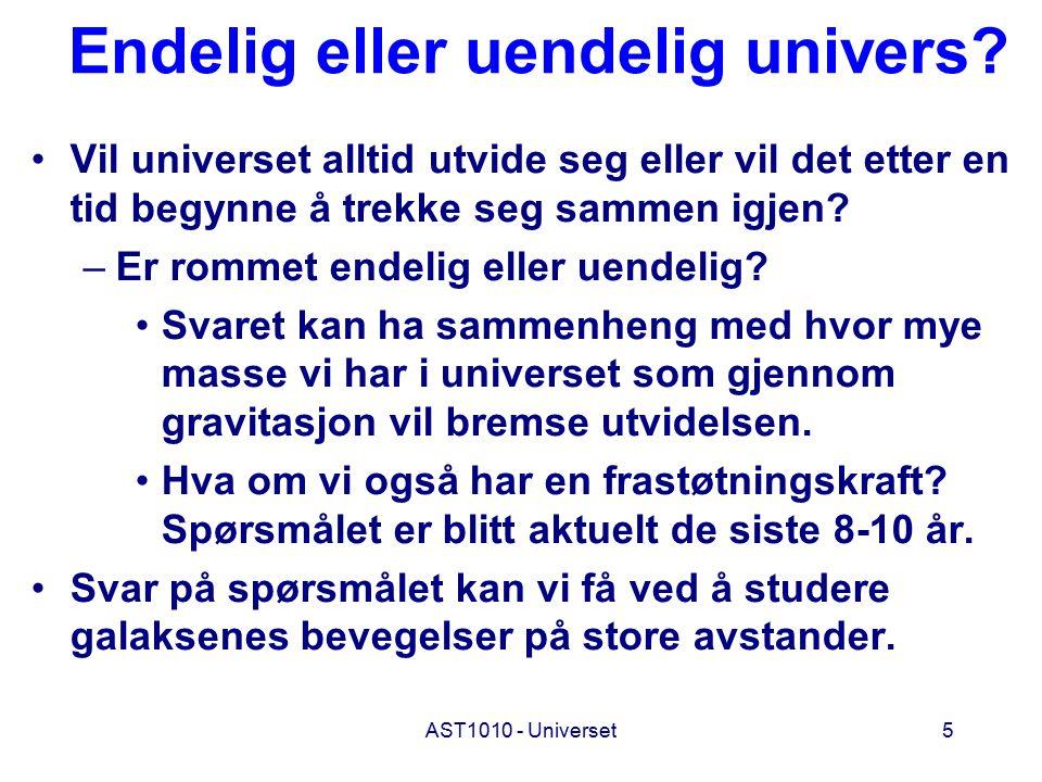 AST1010 - Universet5 Endelig eller uendelig univers? Vil universet alltid utvide seg eller vil det etter en tid begynne å trekke seg sammen igjen? –Er