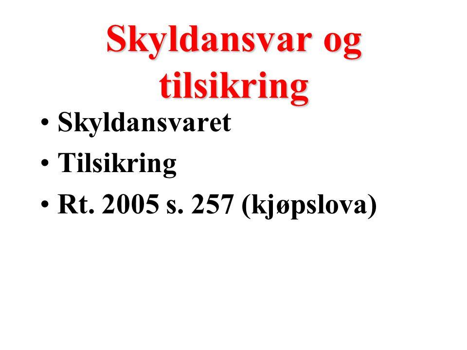Skyldansvar og tilsikring Skyldansvaret Tilsikring Rt. 2005 s. 257 (kjøpslova)