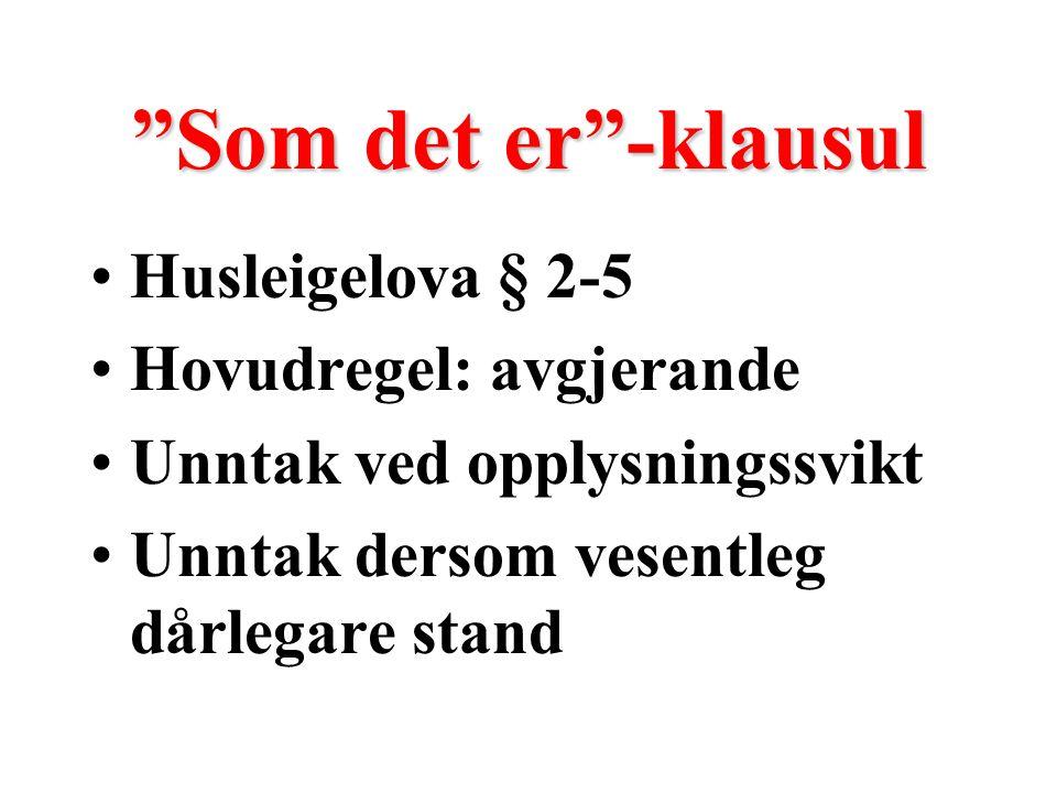 Som det er -klausul Husleigelova § 2-5 Hovudregel: avgjerande Unntak ved opplysningssvikt Unntak dersom vesentleg dårlegare stand