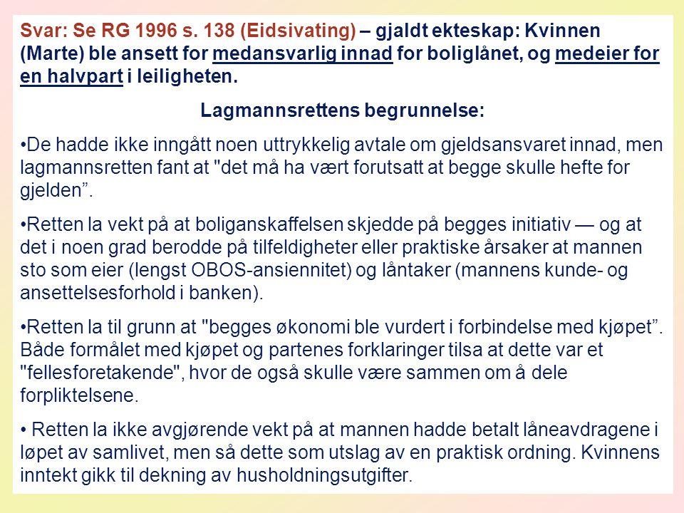 Svar: Se RG 1996 s. 138 (Eidsivating) – gjaldt ekteskap: Kvinnen (Marte) ble ansett for medansvarlig innad for boliglånet, og medeier for en halvpart