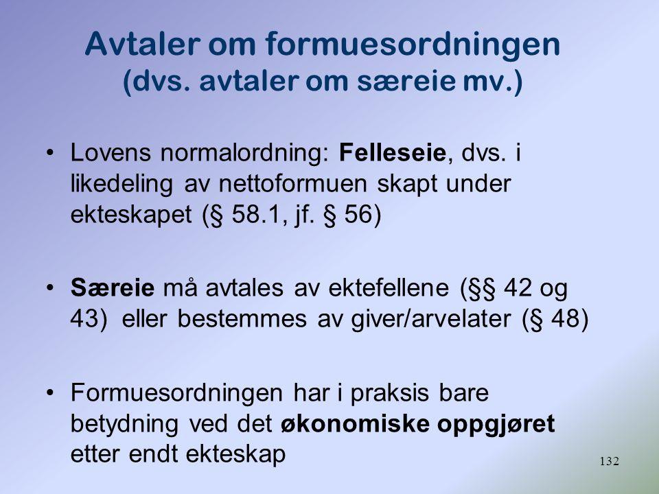 132 Lovens normalordning: Felleseie, dvs. i likedeling av nettoformuen skapt under ekteskapet (§ 58.1, jf. § 56) Særeie må avtales av ektefellene (§§