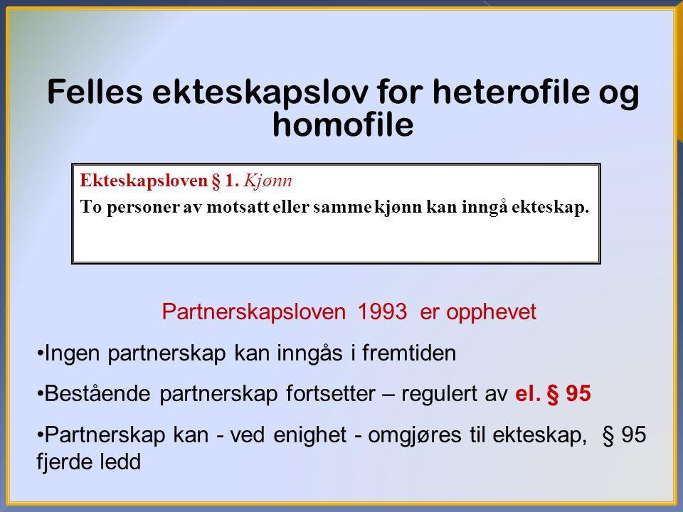 15 Felles ekteskapslov for heterofile og homofile Partnerskapsloven 1993 er opphevet Ingen partnerskap kan inngås i fremtiden Bestående partnerskap fo
