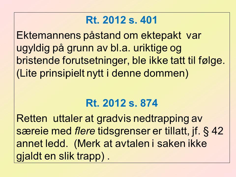 Rt. 2012 s. 401 Ektemannens påstand om ektepakt var ugyldig på grunn av bl.a. uriktige og bristende forutsetninger, ble ikke tatt til følge. (Lite pri