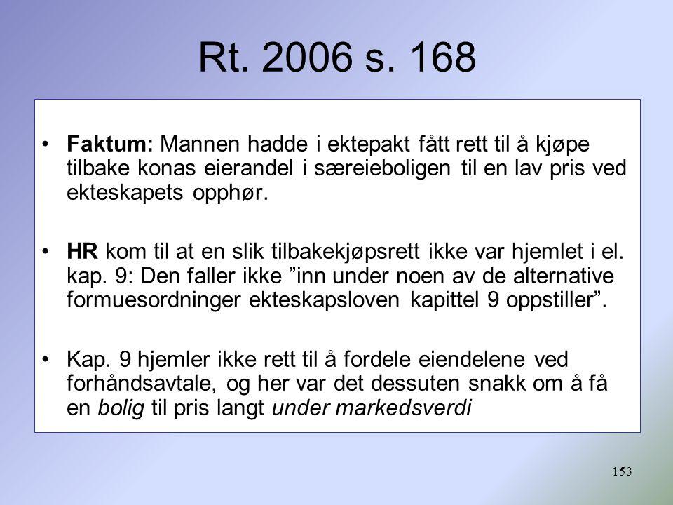 153 Rt. 2006 s. 168 Faktum: Mannen hadde i ektepakt fått rett til å kjøpe tilbake konas eierandel i særeieboligen til en lav pris ved ekteskapets opph
