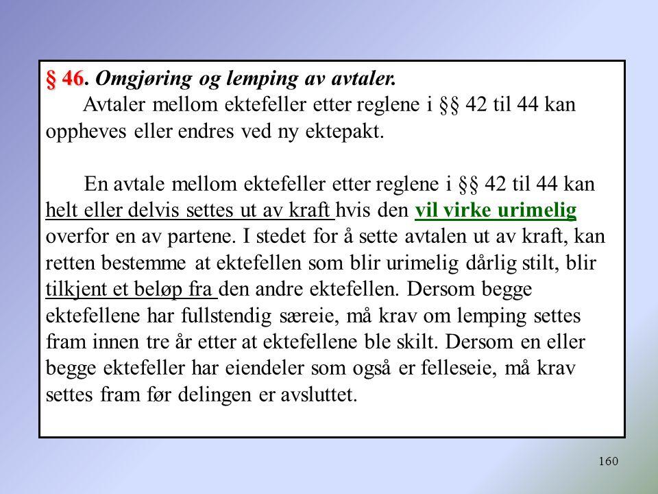 160 § 46 § 46. Omgjøring og lemping av avtaler. Avtaler mellom ektefeller etter reglene i §§ 42 til 44 kan oppheves eller endres ved ny ektepakt. En a