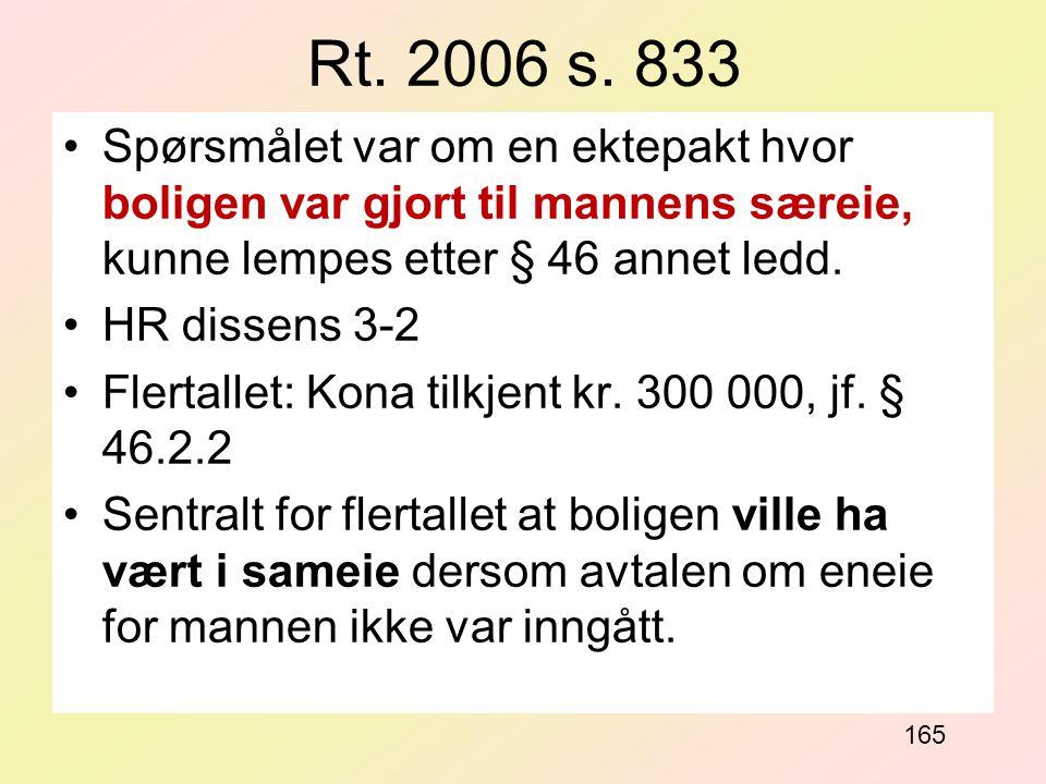 Rt. 2006 s. 833 Spørsmålet var om en ektepakt hvor boligen var gjort til mannens særeie, kunne lempes etter § 46 annet ledd. HR dissens 3-2 Flertallet