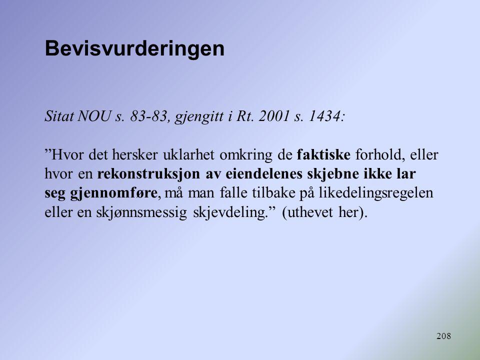 """208 Bevisvurderingen Sitat NOU s. 83-83, gjengitt i Rt. 2001 s. 1434: """"Hvor det hersker uklarhet omkring de faktiske forhold, eller hvor en rekonstruk"""