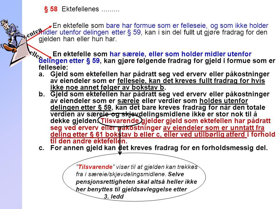 243 § 58 Ektefellenes......... fullt ut En ektefelle som bare har formue som er felleseie, og som ikke holder midler utenfor delingen etter § 59, kan
