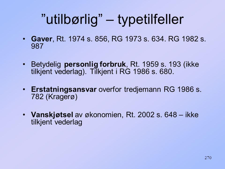 """270 """"utilbørlig"""" – typetilfeller Gaver, Rt. 1974 s. 856, RG 1973 s. 634. RG 1982 s. 987 Betydelig personlig forbruk, Rt. 1959 s. 193 (ikke tilkjent ve"""